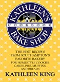 Kathleen's Bake Shop Cookbook: The Best Recipes from Southhampton's Favorite Bakery for Homestyle Cookies, Cakes, Pies, Muffins, and Breads (0312038534) by King, Kathleen