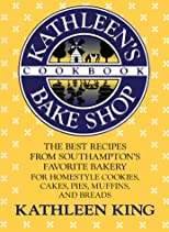 Kathleen&#39;s Bake Shop Cookbook: The Best Recipes from Southhampton&#39;s Favorite Bakery for Homestyle Cookies, Cakes, Pies, Muffins, and Breads