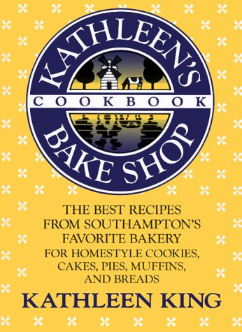 Kathleen'S Bake Shop Cookbook: The Best Recipes From Southhampton'S Favorite Bakery For Homestyle Cookies, Cakes, Pies, Muffins, And Breads