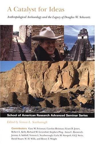 A Catalyst for Ideas: Anthropological Archaeology and the Legacy of Douglas W. Schwartz (School of American Research Advanced Seminar Series)