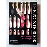 The Pointe Book: Shoes, Training & Technique ~ Janice Barringer