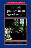 Michael Turner British Politics in an Age of Reform (New Frontiers in History)