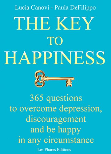 Lucia Canovi - The Key To Happiness: 365 questions to overcome depression, discouragement and be happy in any circumstance. (English Edition)
