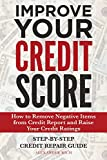 Improve Your Credit Score: How to Remove Negative Items from Your Credit Report and Raise Credit Ratings: Step-by-step Credit Repair Guide