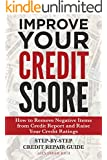 Improve Your Credit Score:How to Remove Negative Items from Your Credit Report and Raise Credit Ratings.: Step-by-step Credit Repair Guide.