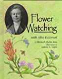 Flower Watching with Alice Eastwood (Naturalist's Apprentice) (1575050056) by Ross, Michael Elsohn