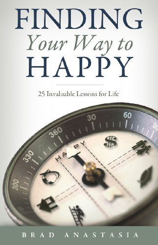 Finding Your Way to Happy: 25 Invaluable Lessons for Life by Brad Anastasia ebook deal