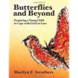 Butterflies and Beyond: Preparing A Young Child to Cope with Grief or Lossby Marilyn F. Struthers