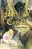 Merlin's Crystal: Complete Trilogy [Paperback]