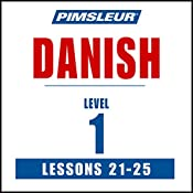 Pimsleur Danish Level 1 Lessons 21-25: Learn to Speak and Understand Danish with Pimsleur Language Programs |  Pimsleur