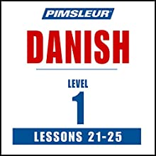 Pimsleur Danish Level 1 Lessons 21-25: Learn to Speak and Understand Danish with Pimsleur Language Programs  by Pimsleur Narrated by Pimsleur