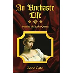An Unchaste Life: Memoir of a Tudor Queen