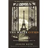 The White Cities: Reports from France 1925-1939by Joseph Roth