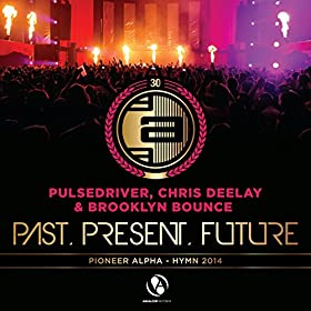 Pulsedriver, Chris Deelay & Brooklyn Bounce-Past, Present, Future