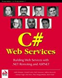 Professional C# Web Services: Building .NET Web Services with ASP.NET and .NET Remoting (1861004397) by Andrew Krowczyk