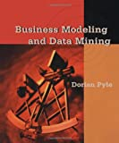 Business Modeling plus Data Mining (The Morgan Kaufmann Series inside Data Management Systems)