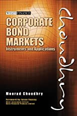 Corporate Bond Markets: Instruments and Applications (Moorad Choudhry Finance)
