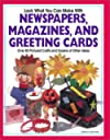Look What You Can Make with Newspapers, Magazines, and Greeting Cards: More Than 80 Pictured Crafts and Dozens of Other Ideas (Craft) by Kathy Ross and Hank Schneider