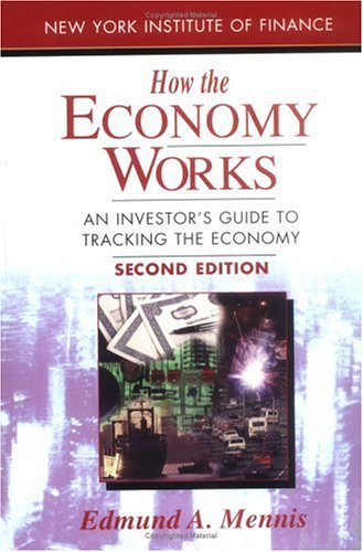 How the Economy Works: An Investor's Guide to Tracking the Economy, Edmund A. Mennis