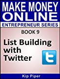 List Building with Twitter: Book 9 of the Make Money Online Entrepreneur Series