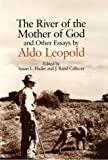 The River of the Mother of God: and other Essays by Aldo Leopold (0299127648) by Leopold, Aldo