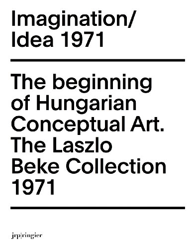 Imagination / Idea 1971: The Beginning of Hungarian Conceptual Art: The Laszlo Beke Collection (Tranzit Series)