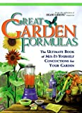 Great Garden Formulas: The Ultimate Book Of Mix It Yourself Concoctions For Your Garden