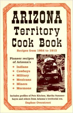 Arizona Territory Cookbook: Recipes from 1864 to 1912