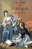 echange, troc Madeleine Delpierre, Françoise Tétart-Vittu - Se vêtir au XVIIIe siècle