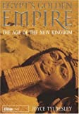 Egypt's Golden Empire: The Dramatic Story of Life in the New Kingdom