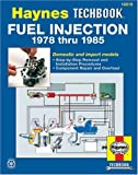 The Haynes Fuel Injection Manual : The Haynes Workshop Manual for Automotive Fuel Injection Systems 1978 Through 1985 (Haynes Automotive Repair Manual)