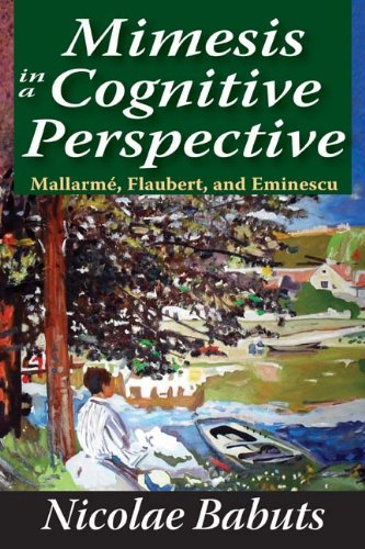 Mimesis in a Cognitive Perspective: Mallarme, Flaubert, and Eminescu, Nicolae Babuts