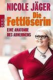 'Die Fettlöserin: Eine Anatomie des...' von 'Nicole Jäger'