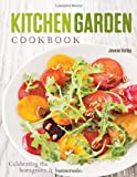 Jeanne Kelley Kitchen Garden Cookbook: Celebrating the Homegrown & Homemade
