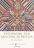 Patchwork and Quilting in Britain (Shire Library)