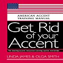 Get Rid of your Accent General American: American Accent Training Manual (       UNABRIDGED) by Olga Smith, Linda James Narrated by Rebekkah Hilgraves, Brock Powell