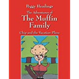 The Adventures of the Muffin Family: Chip and the Vacation Plans ~ Peggy Ann Headings