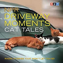 NPR Driveway Moments Cat Tales: Radio Stories That Won't Let You Go  by NPR Narrated by Scott Simon