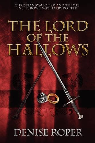 The Lord of the Hallows: Christian Symbolism and Themes in J. K. Rowling's Harry Potter: Denise Roper: 9781432741129: Amazon.com: Books