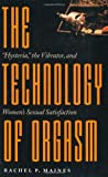 "The Technology of Orgasm: ""Hysteria,"" the Vibrator, and Womens Sexual Satisfaction (Johns Hopkins Studies in the History of Technology)"