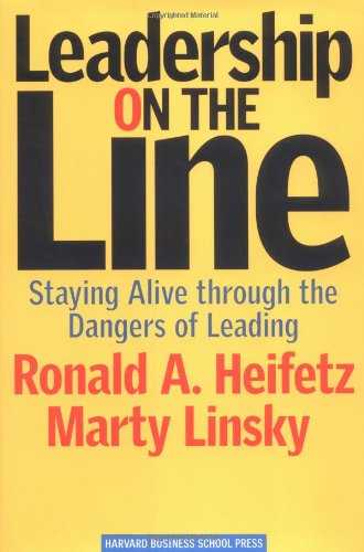 Leadership on the Line: Staying Alive through the Dangers...