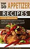 Appetizer Recipes: Top 50 Healthy, Delicious & Spicy Mouth Watering Appetizer Dishes That You Will Love It.