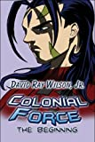 Colonial Force: The Beginning