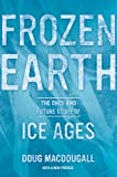 img - for Frozen Earth: The Once and Future Story of Ice Ages book / textbook / text book