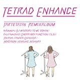 TETRAD ENHANCE~tartetatin remix album~