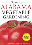 Guide to Alabama Vegetable Gardening (Vegetable Gardening Guides)