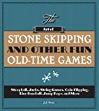 The Art of Stone Skipping and Other Fun Old-Time Games: Stoopball, Jacks, String Games, Coin Flipping, Line Baseball, Jump Rope, and More