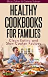 img - for Healthy Cookbooks For Families: Clean Eating and Slow Cooker Recipes book / textbook / text book