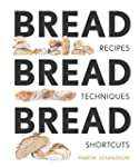Bread Bread Bread: Recipes, Advice &...