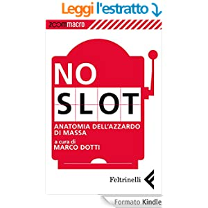 No slot: Anatomia dell'azzardo di massa